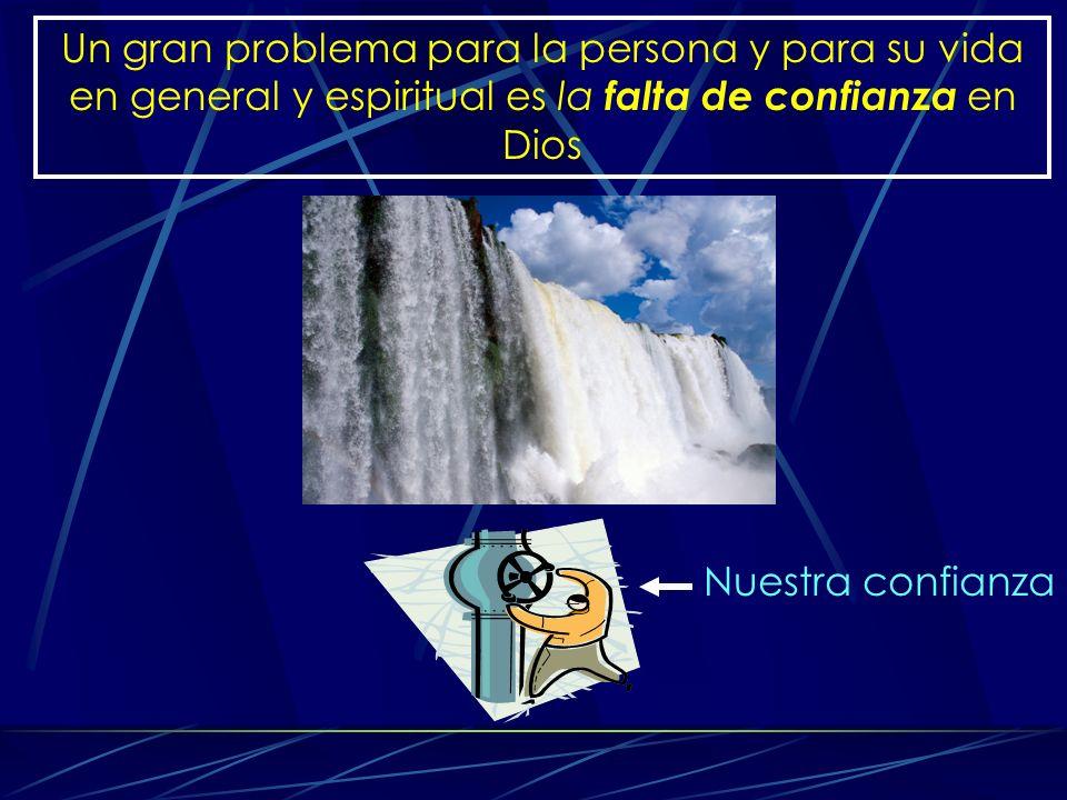 Un gran problema para la persona y para su vida en general y espiritual es la falta de confianza en Dios