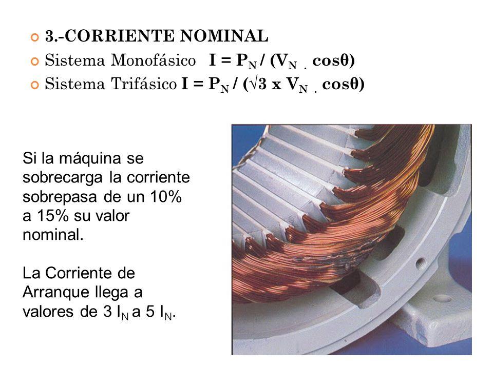 3.-CORRIENTE NOMINAL Sistema Monofásico I = PN / (VN . cosθ) Sistema Trifásico I = PN / (√3 x VN . cosθ)