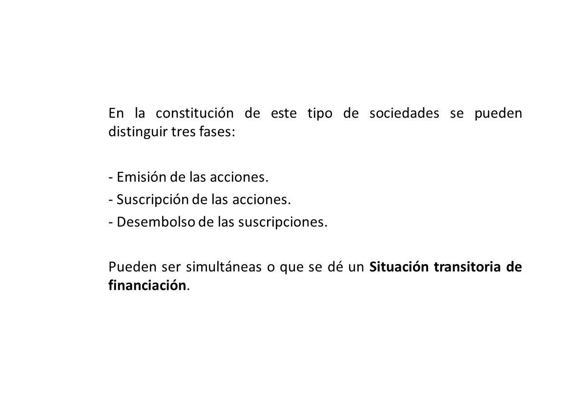 En la constitución de este tipo de sociedades se pueden distinguir tres fases: - Emisión de las acciones.