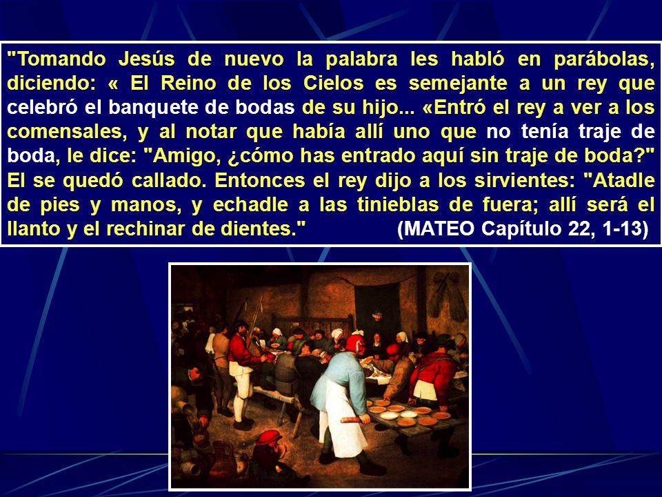 Tomando Jesús de nuevo la palabra les habló en parábolas, diciendo: « El Reino de los Cielos es semejante a un rey que celebró el banquete de bodas de su hijo...