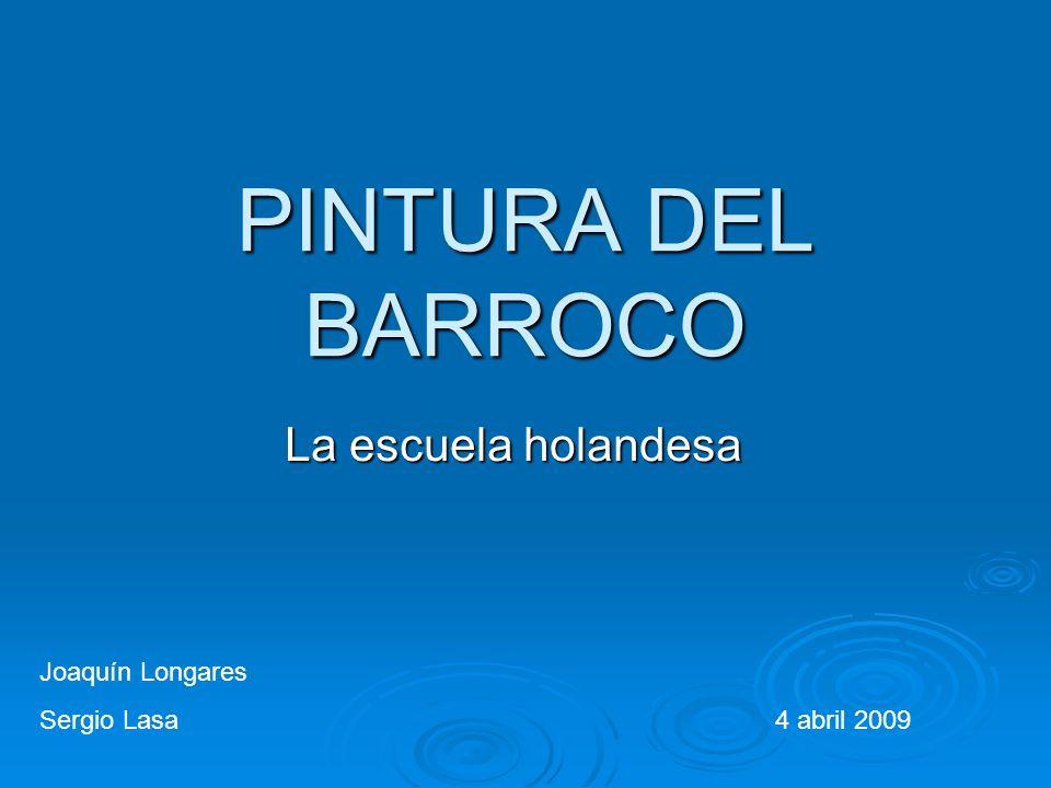 PINTURA DEL BARROCO La escuela holandesa Joaquín Longares