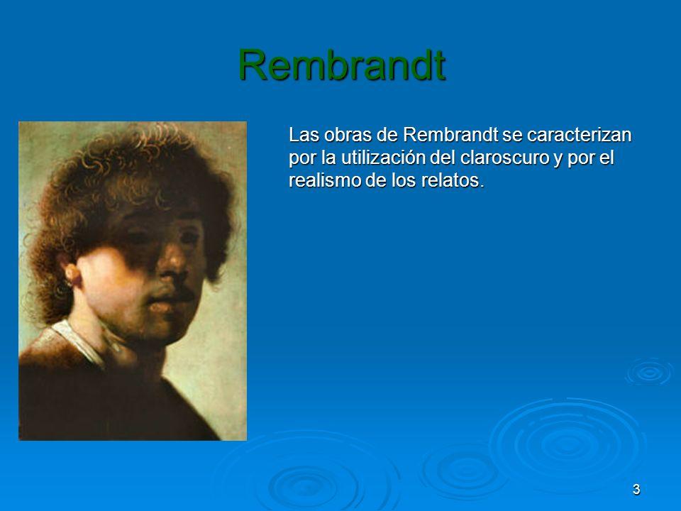 RembrandtLas obras de Rembrandt se caracterizan por la utilización del claroscuro y por el realismo de los relatos.