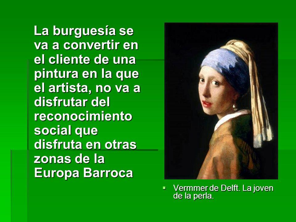 La burguesía se va a convertir en el cliente de una pintura en la que el artista, no va a disfrutar del reconocimiento social que disfruta en otras zonas de la Europa Barroca