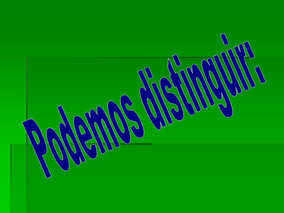 Podemos distinguir: