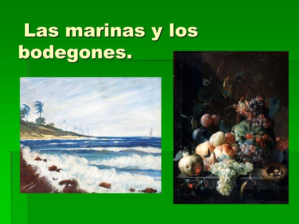 Las marinas y los bodegones.