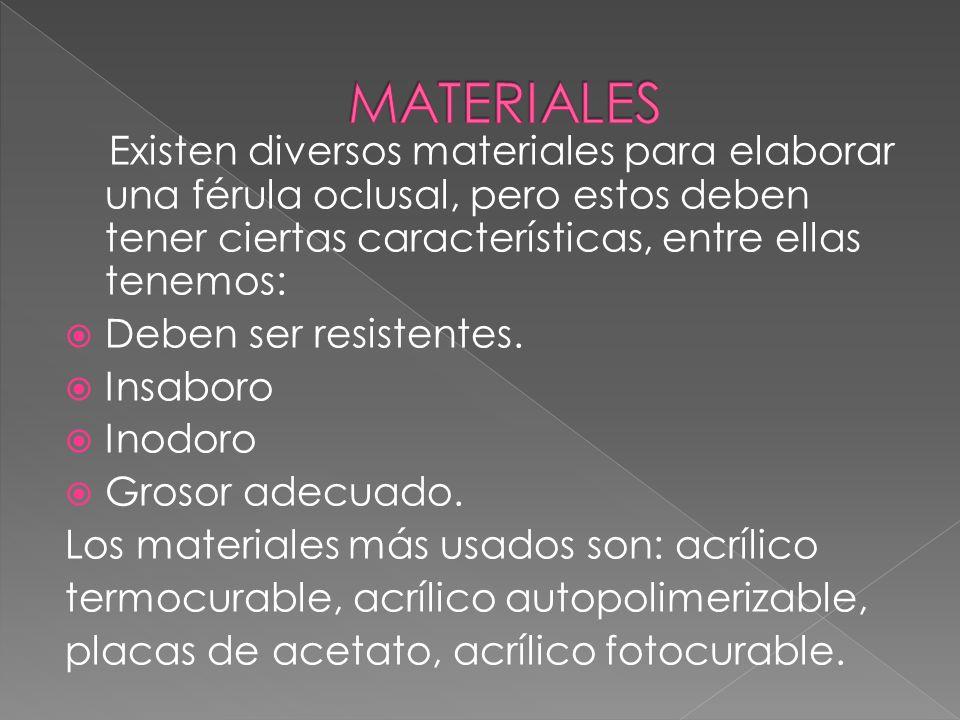 MATERIALES Existen diversos materiales para elaborar una férula oclusal, pero estos deben tener ciertas características, entre ellas tenemos: