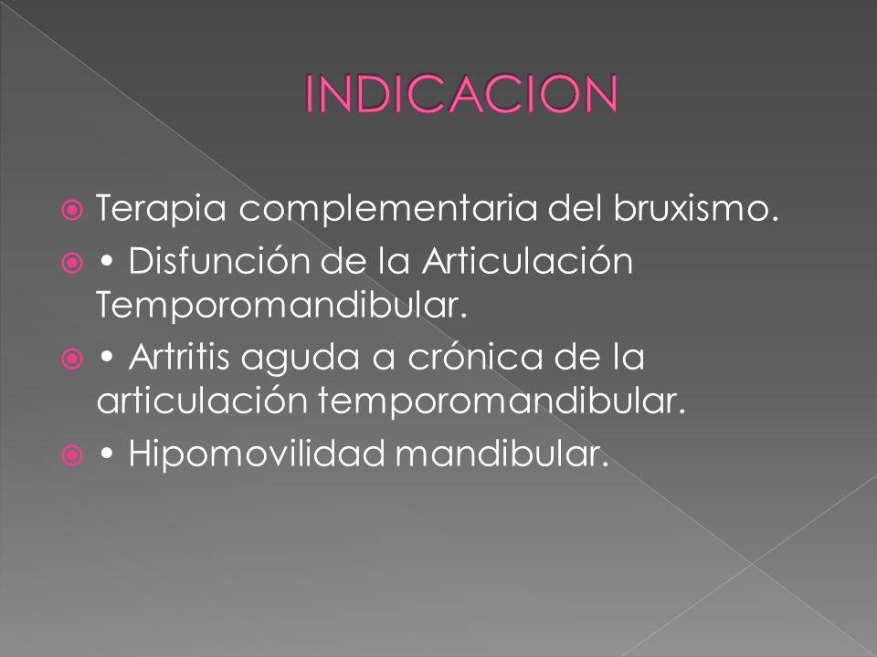 INDICACION Terapia complementaria del bruxismo.