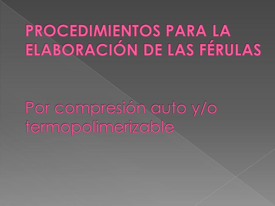PROCEDIMIENTOS PARA LA ELABORACIÓN DE LAS FÉRULAS Por compresión auto y/o termopolimerizable