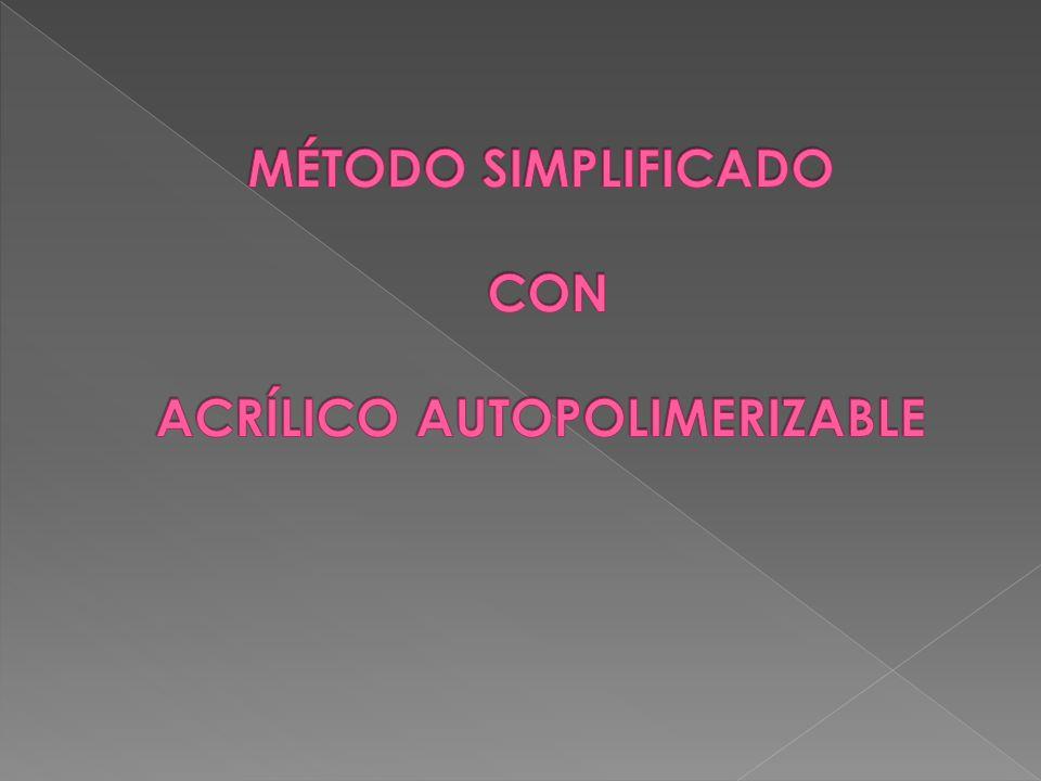 MÉTODO SIMPLIFICADO CON ACRÍLICO AUTOPOLIMERIZABLE