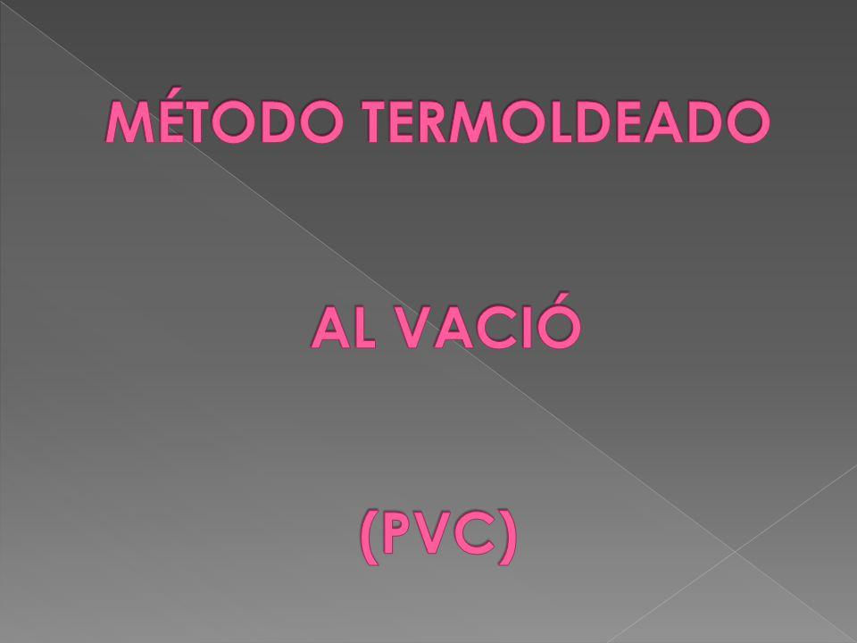 MÉTODO TERMOLDEADO AL VACIÓ (PVC)