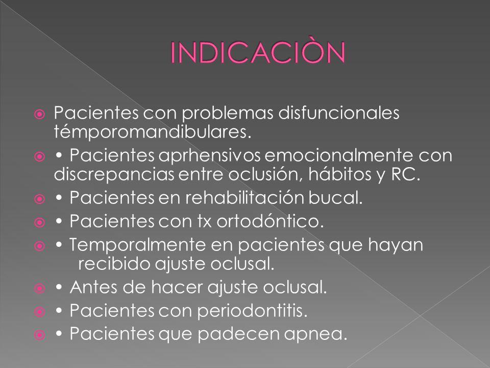 INDICACIÒN Pacientes con problemas disfuncionales témporomandibulares.