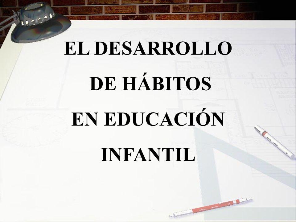 EL DESARROLLO DE HÁBITOS EN EDUCACIÓN INFANTIL