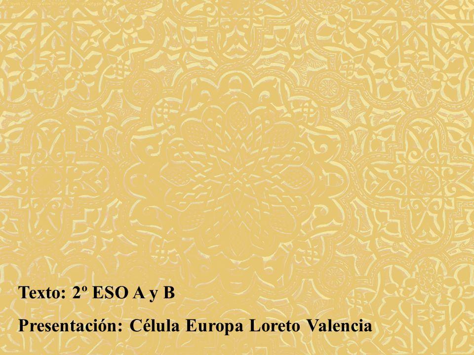 Texto: 2º ESO A y B Presentación: Célula Europa Loreto Valencia