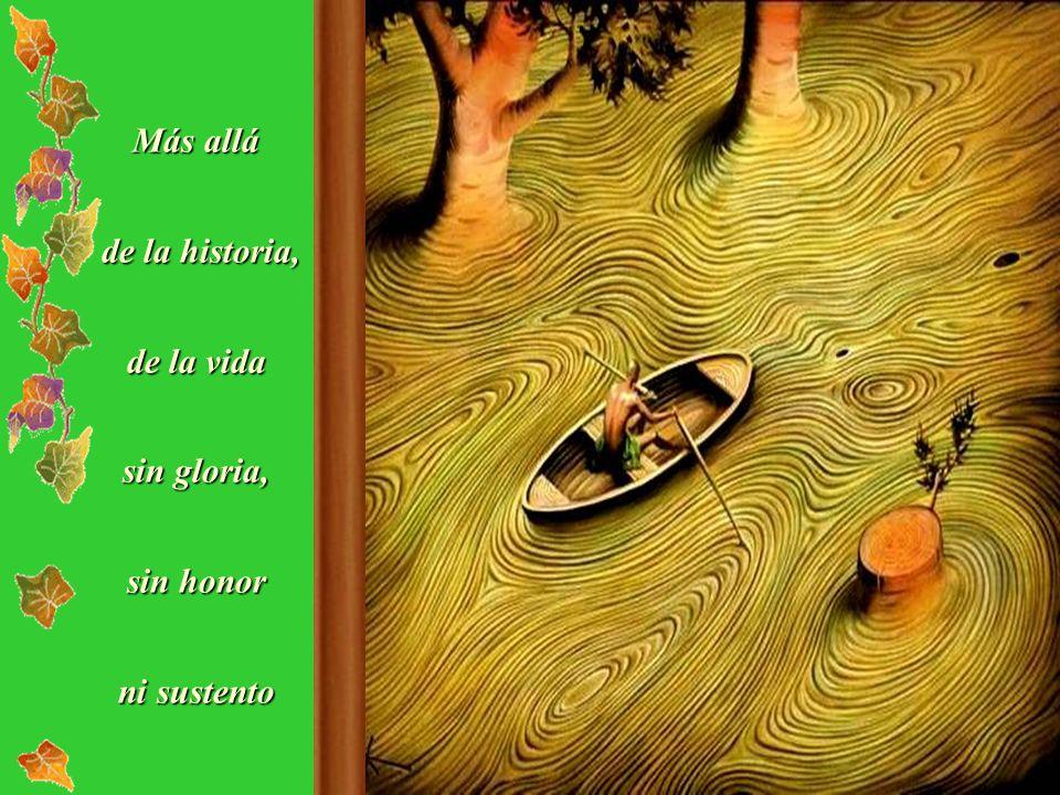 Más allá de la historia, de la vida sin gloria, sin honor ni sustento