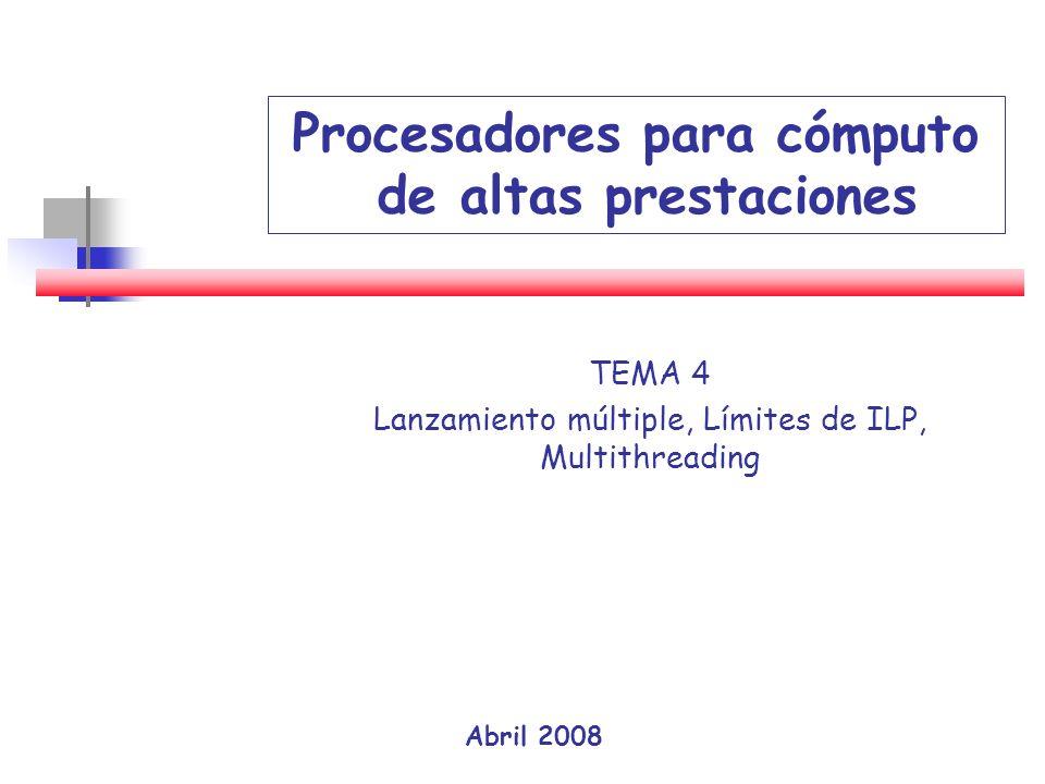 TEMA 4 Lanzamiento múltiple, Límites de ILP, Multithreading