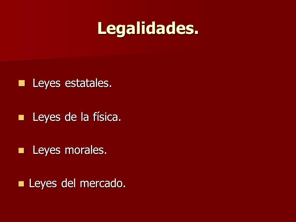 Legalidades. Leyes estatales. Leyes de la física. Leyes morales.