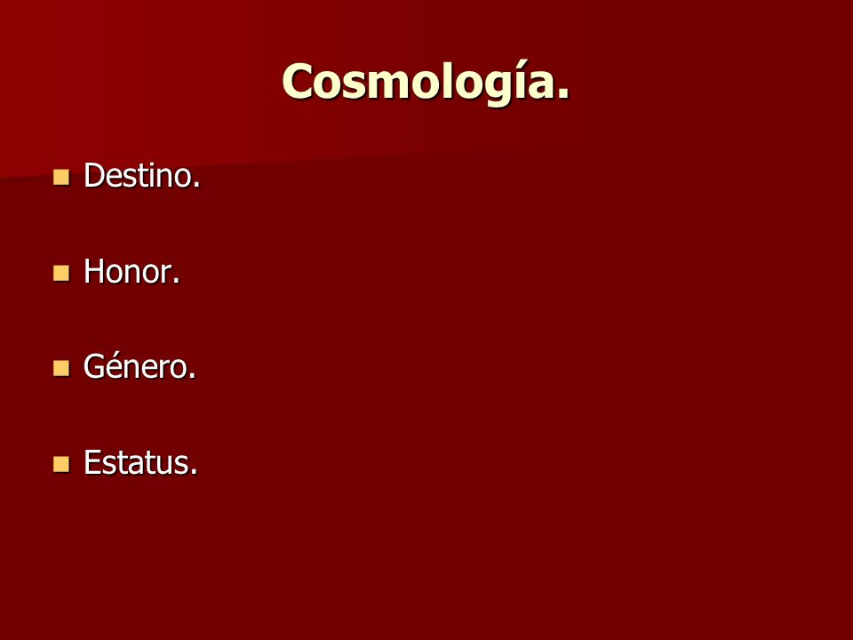 Cosmología. Destino. Honor. Género. Estatus.
