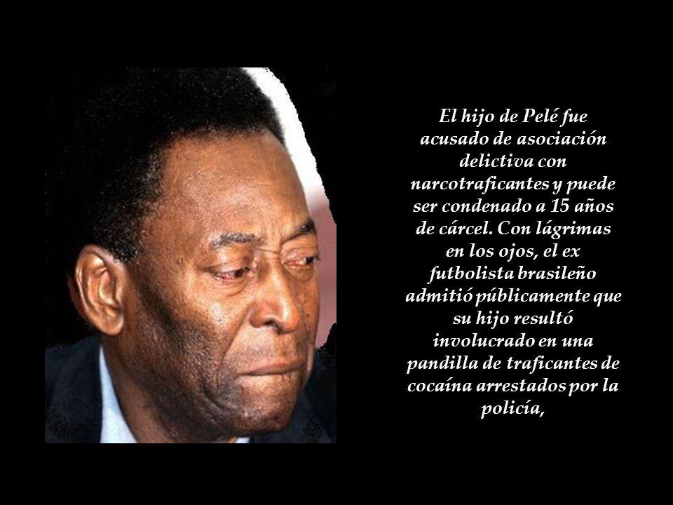 El hijo de Pelé fue acusado de asociación delictiva con narcotraficantes y puede ser condenado a 15 años de cárcel. Con lágrimas en los ojos, el ex futbolista brasileño admitió públicamente que su hijo resultó involucrado en una pandilla de traficantes de cocaína arrestados por la policía,