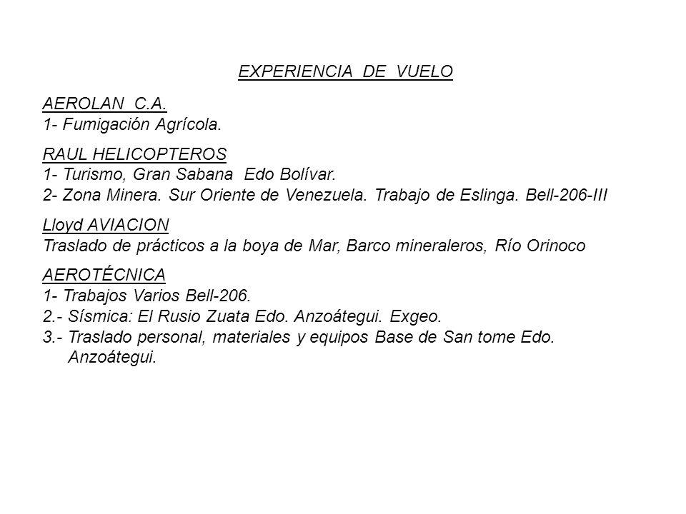 EXPERIENCIA DE VUELO AEROLAN C.A. 1- Fumigación Agrícola. RAUL HELICOPTEROS. 1- Turismo, Gran Sabana Edo Bolívar.