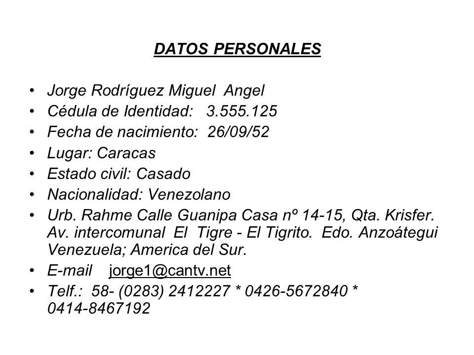 DATOS PERSONALES Jorge Rodríguez Miguel Angel. Cédula de Identidad: 3.555.125. Fecha de nacimiento: 26/09/52.