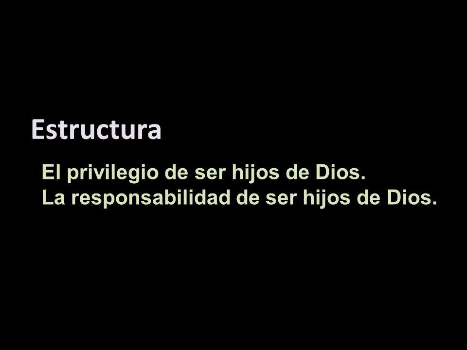 Estructura El privilegio de ser hijos de Dios.
