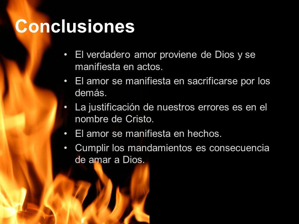 Conclusiones El verdadero amor proviene de Dios y se manifiesta en actos. El amor se manifiesta en sacrificarse por los demás.