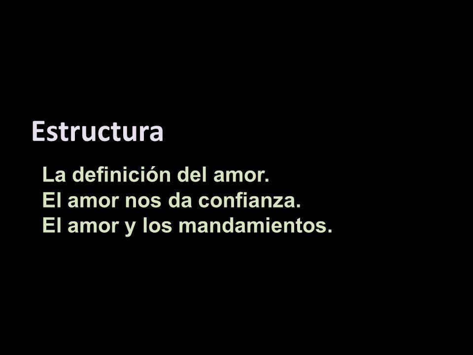 Estructura La definición del amor. El amor nos da confianza.