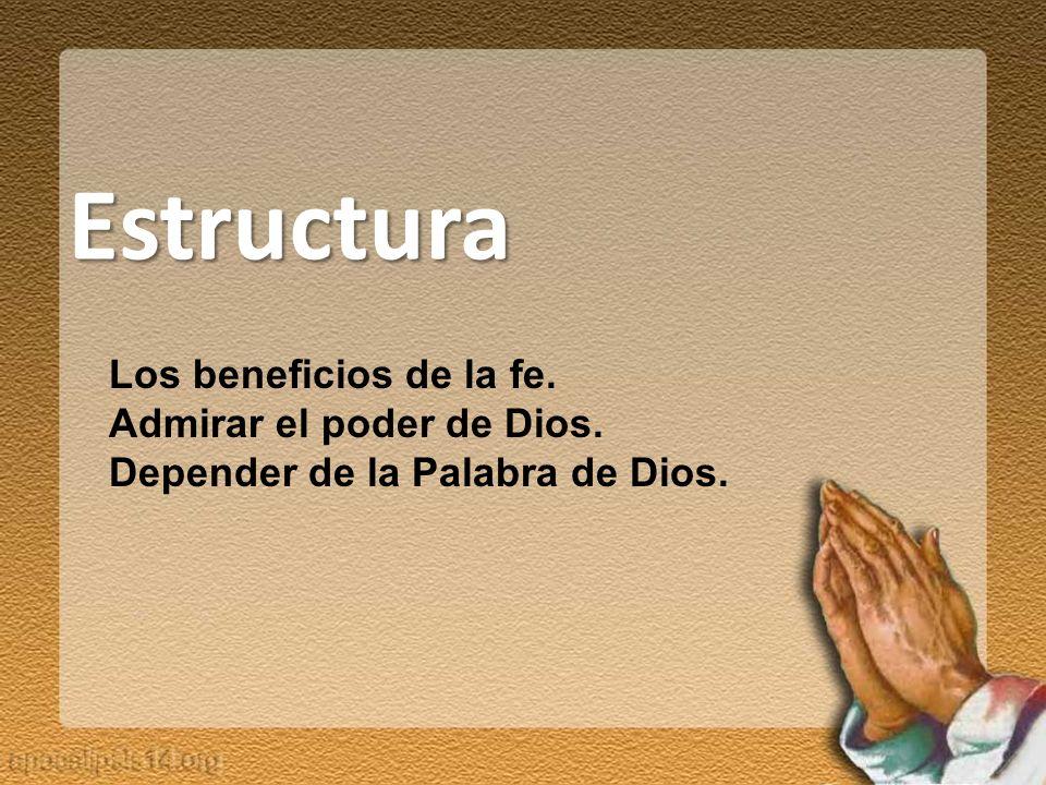 Estructura Los beneficios de la fe. Admirar el poder de Dios.