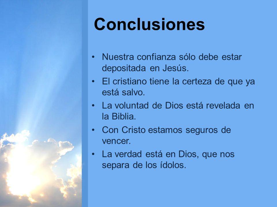 Conclusiones Nuestra confianza sólo debe estar depositada en Jesús.