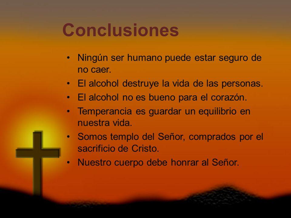 Conclusiones Ningún ser humano puede estar seguro de no caer.