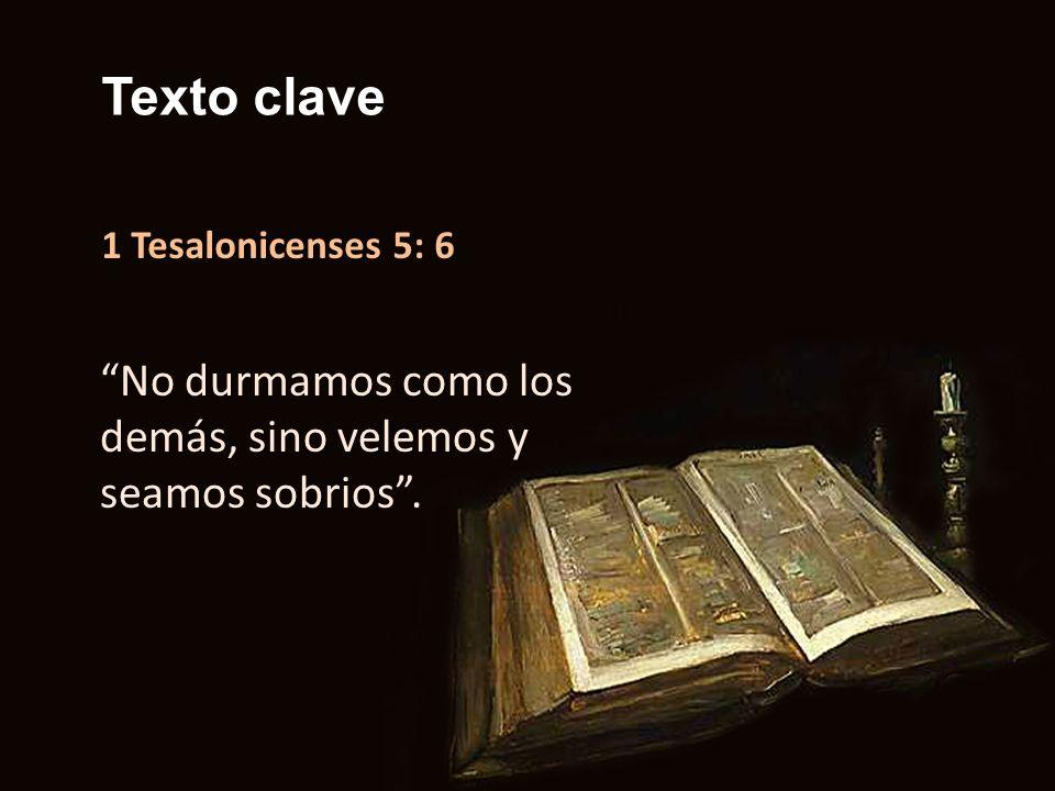 Texto clave 1 Tesalonicenses 5: 6 No durmamos como los demás, sino velemos y seamos sobrios .