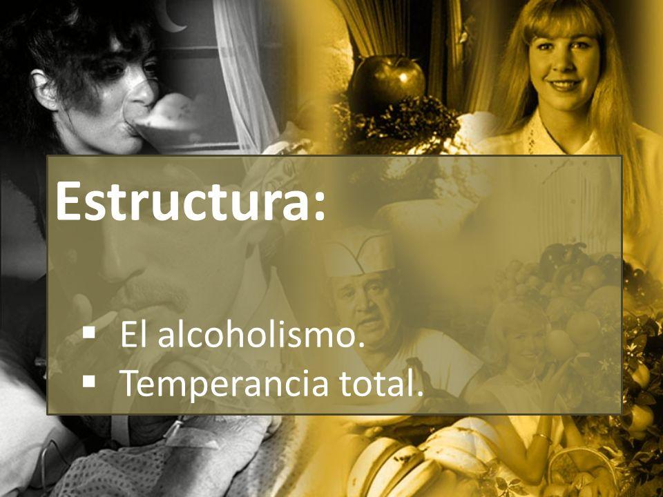 Estructura: El alcoholismo. Temperancia total.