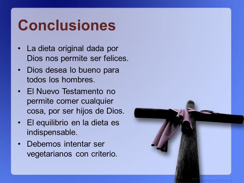 Conclusiones La dieta original dada por Dios nos permite ser felices.