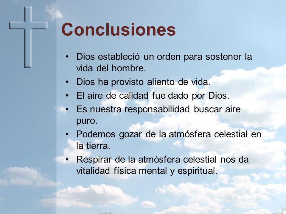 Conclusiones Dios estableció un orden para sostener la vida del hombre. Dios ha provisto aliento de vida.