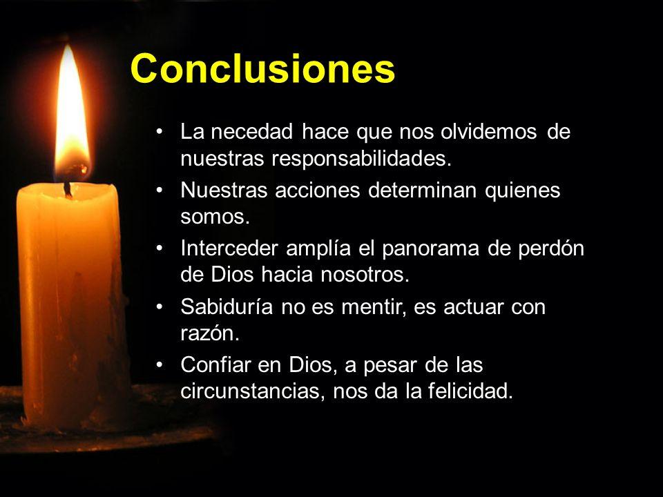 ConclusionesLa necedad hace que nos olvidemos de nuestras responsabilidades. Nuestras acciones determinan quienes somos.