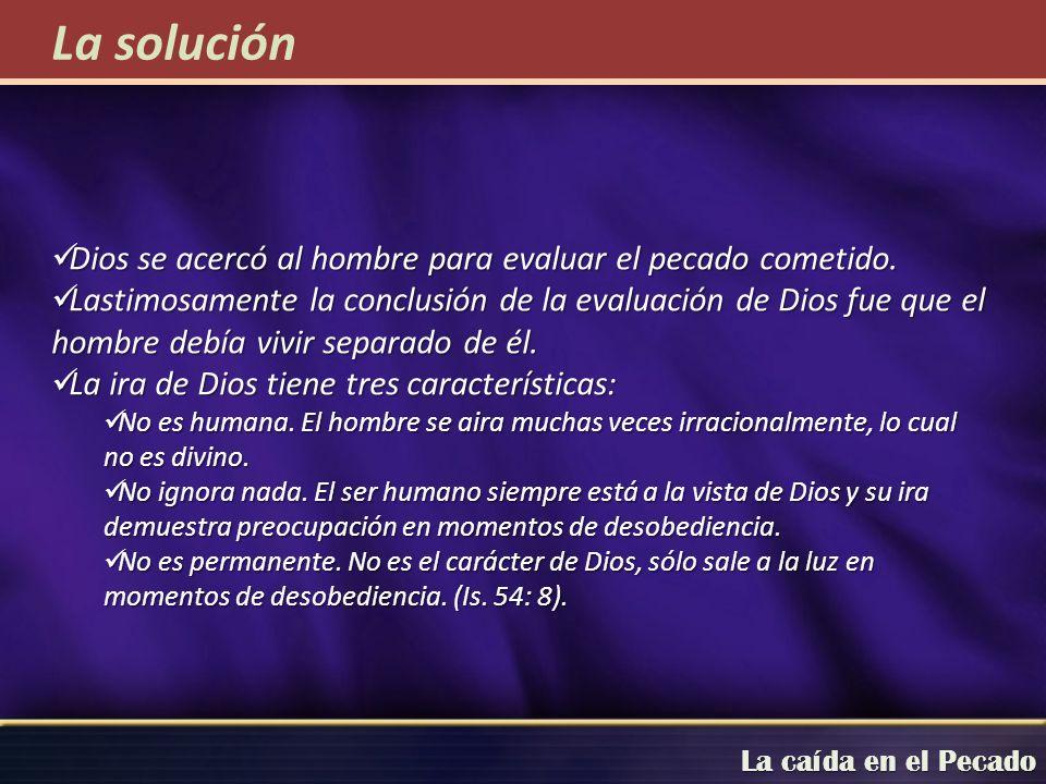 La solución Dios se acercó al hombre para evaluar el pecado cometido.