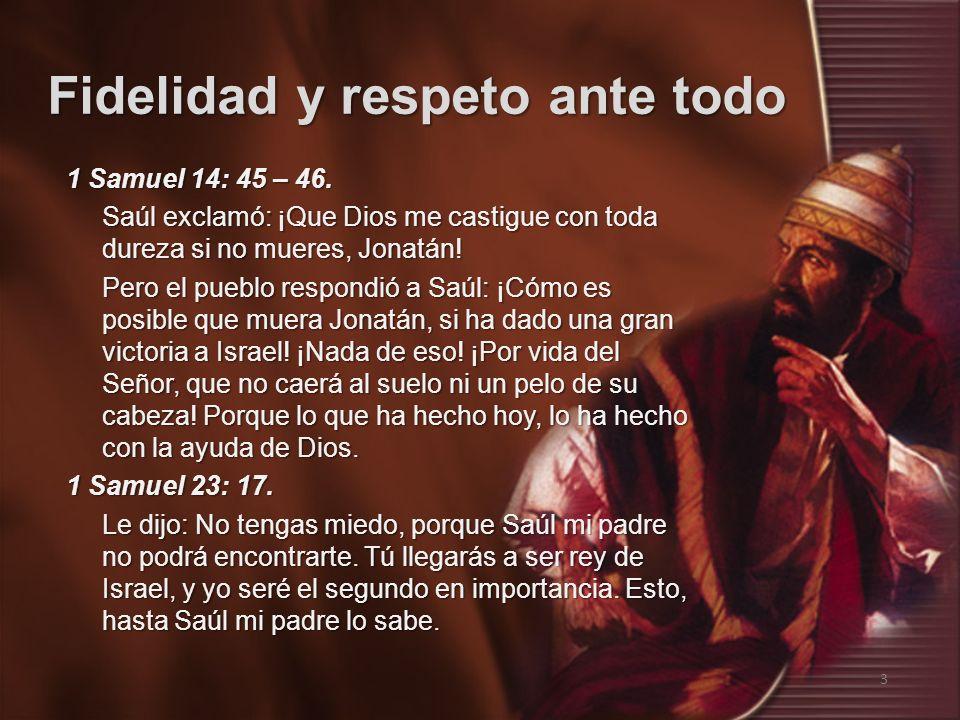 1 Samuel 14: 45 – 46. Saúl exclamó: ¡Que Dios me castigue con toda dureza si no mueres, Jonatán.