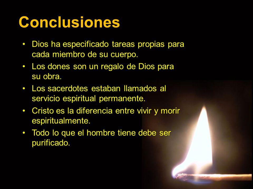 ConclusionesDios ha especificado tareas propias para cada miembro de su cuerpo. Los dones son un regalo de Dios para su obra.