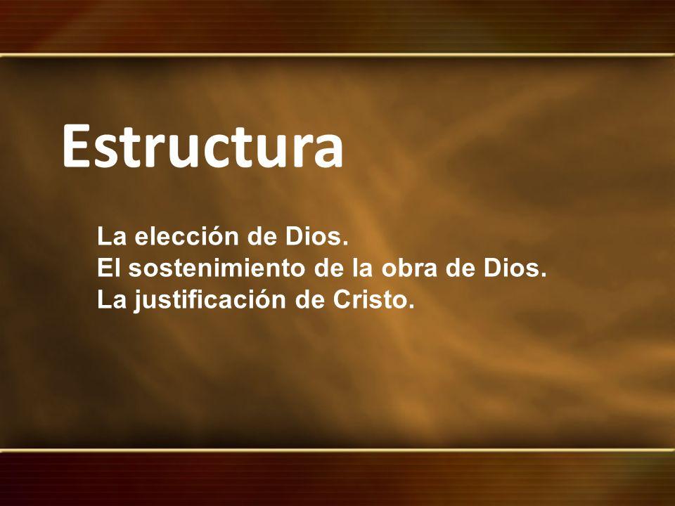 Estructura La elección de Dios. El sostenimiento de la obra de Dios.