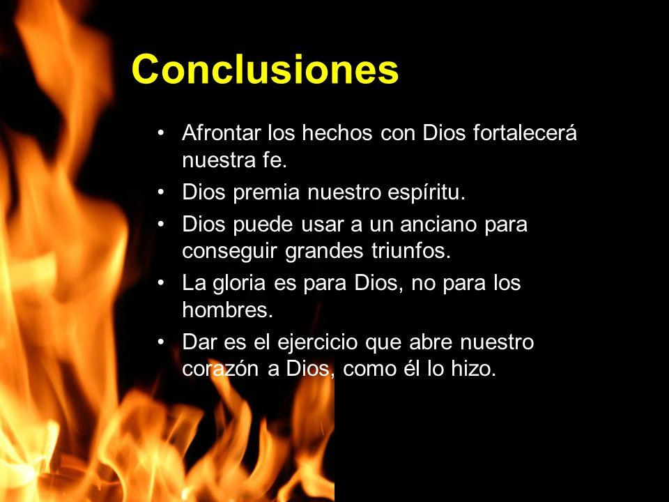 Conclusiones Afrontar los hechos con Dios fortalecerá nuestra fe.