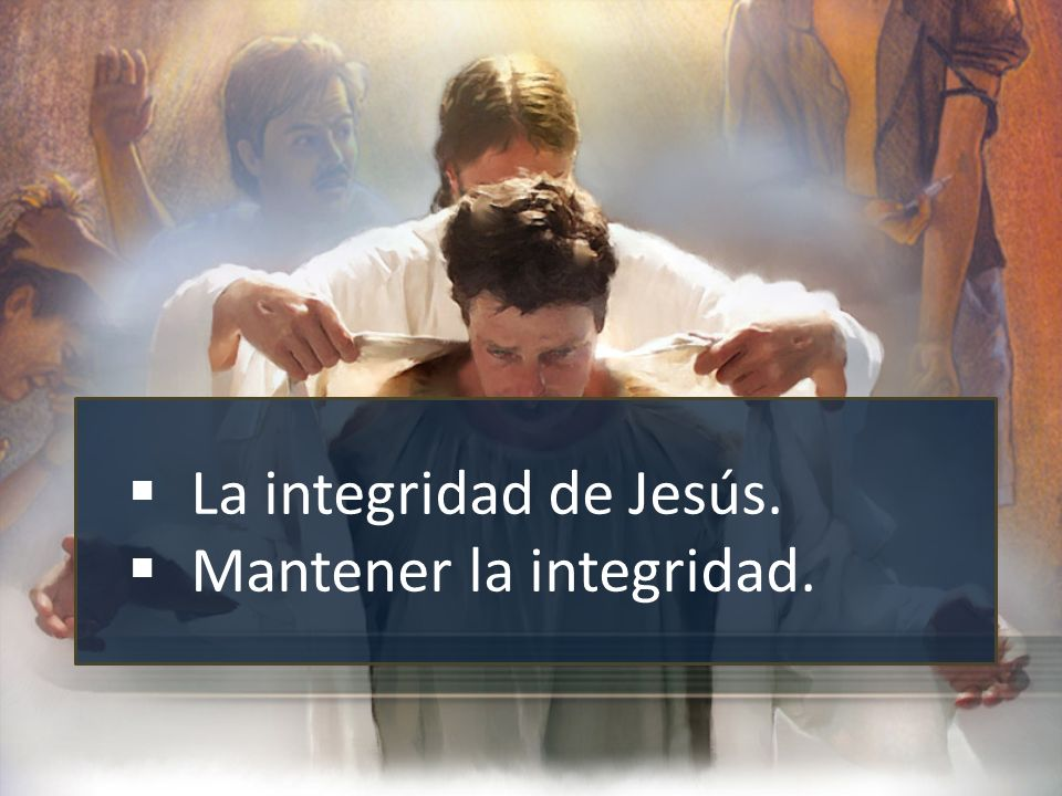 La integridad de Jesús. Mantener la integridad.