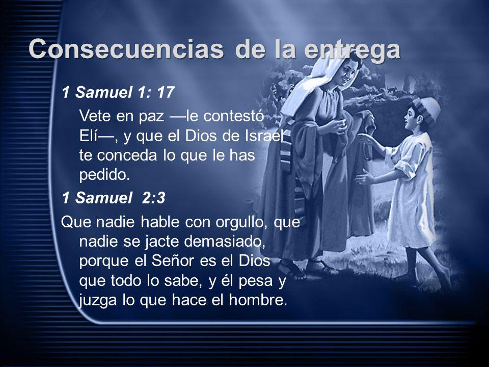 1 Samuel 1: 17 Vete en paz —le contestó Elí—, y que el Dios de Israel te conceda lo que le has pedido.