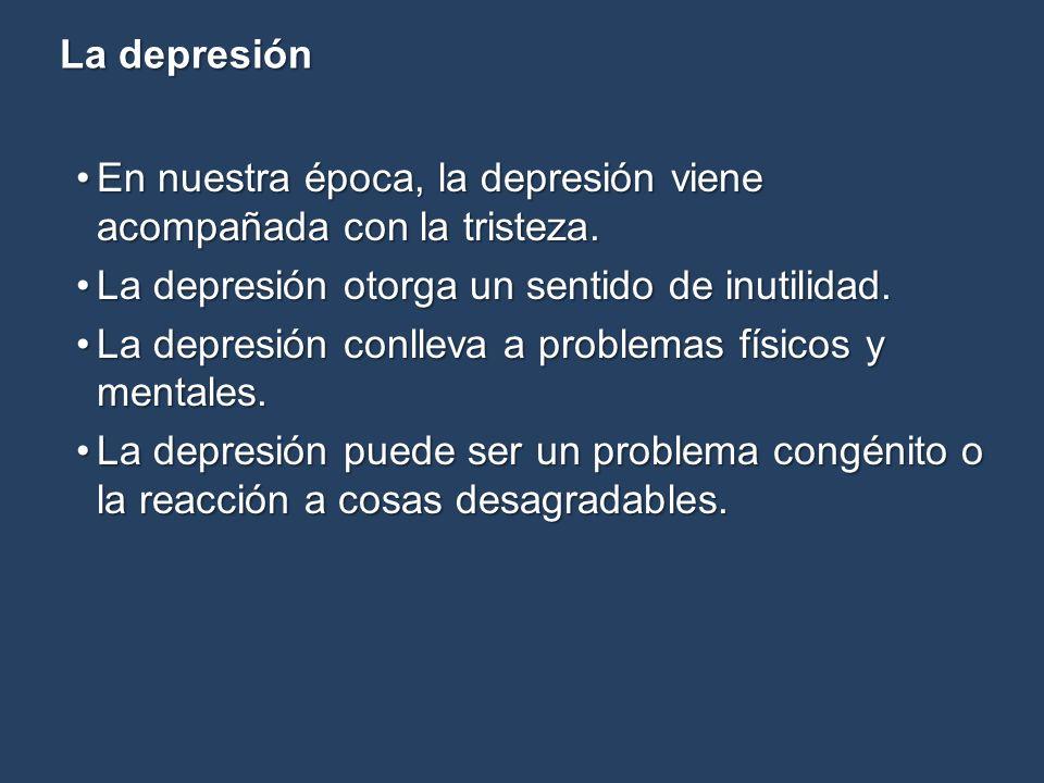 En nuestra época, la depresión viene acompañada con la tristeza.