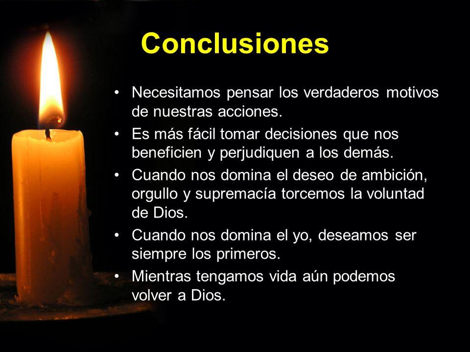 Conclusiones Necesitamos pensar los verdaderos motivos de nuestras acciones.