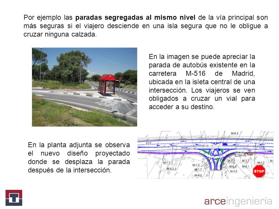 Por ejemplo las paradas segregadas al mismo nivel de la vía principal son más seguras si el viajero desciende en una isla segura que no le obligue a cruzar ninguna calzada.