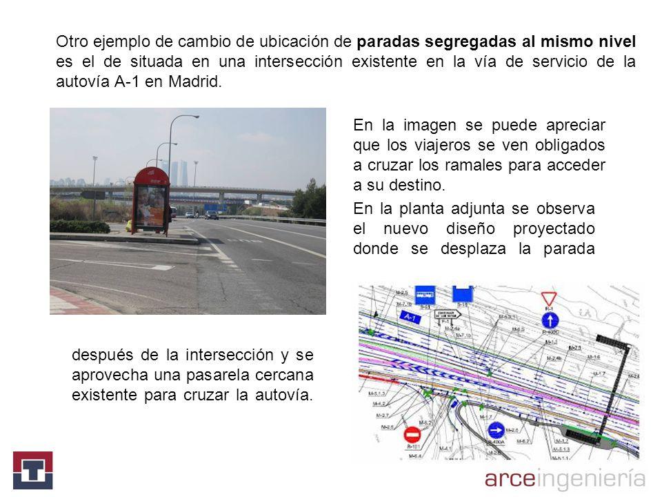 Otro ejemplo de cambio de ubicación de paradas segregadas al mismo nivel es el de situada en una intersección existente en la vía de servicio de la autovía A-1 en Madrid.