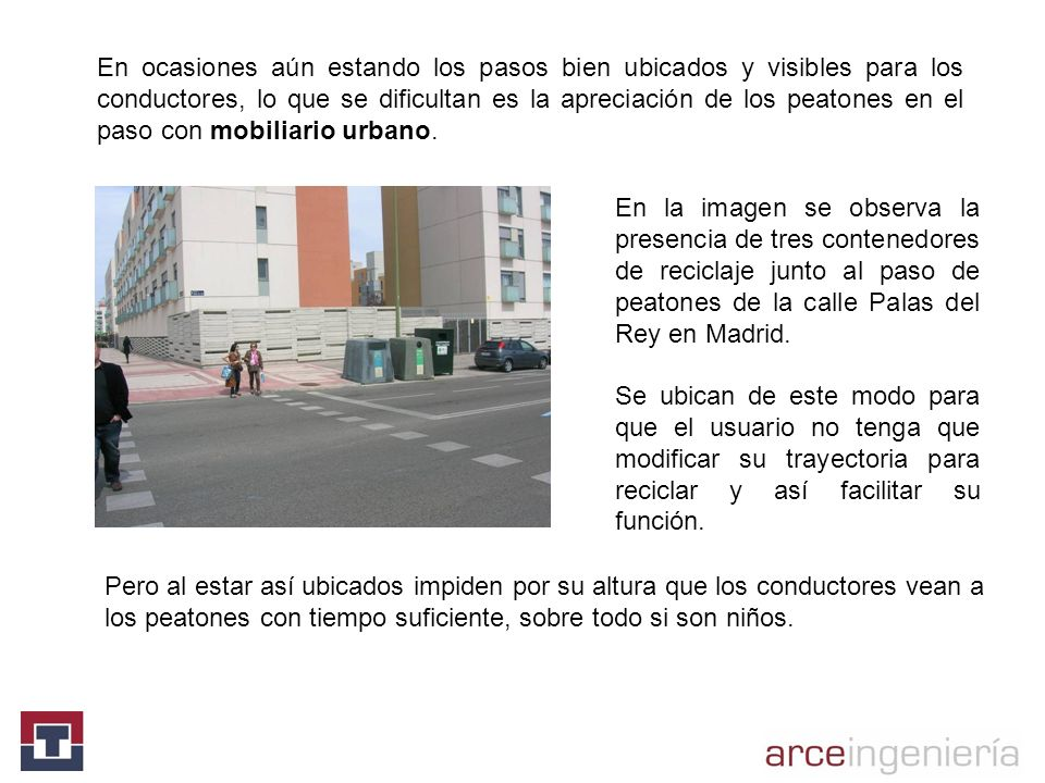 En ocasiones aún estando los pasos bien ubicados y visibles para los conductores, lo que se dificultan es la apreciación de los peatones en el paso con mobiliario urbano.