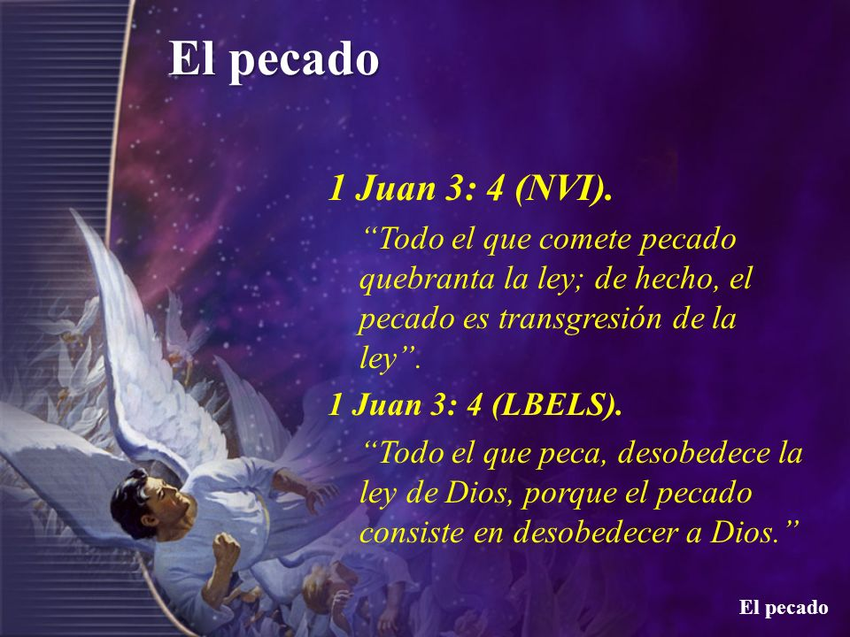 1 Juan 3: 4 (NVI). Todo el que comete pecado quebranta la ley; de hecho, el pecado es transgresión de la ley .