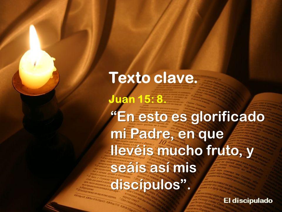 Texto clave. Juan 15: 8.