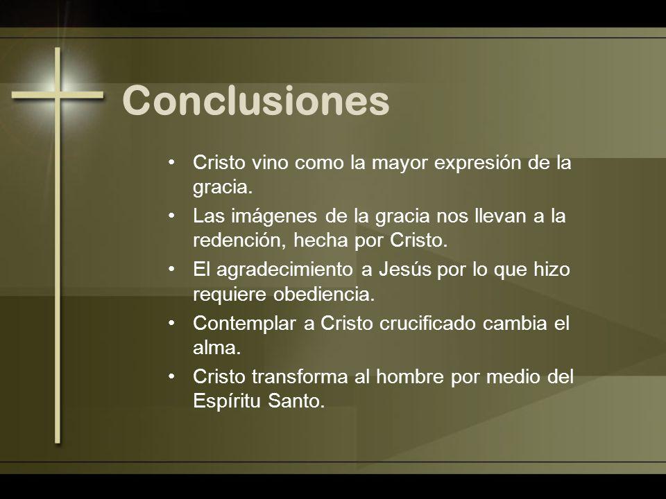 Conclusiones Cristo vino como la mayor expresión de la gracia.
